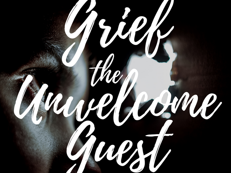 Grief, the Unwelcome Guest