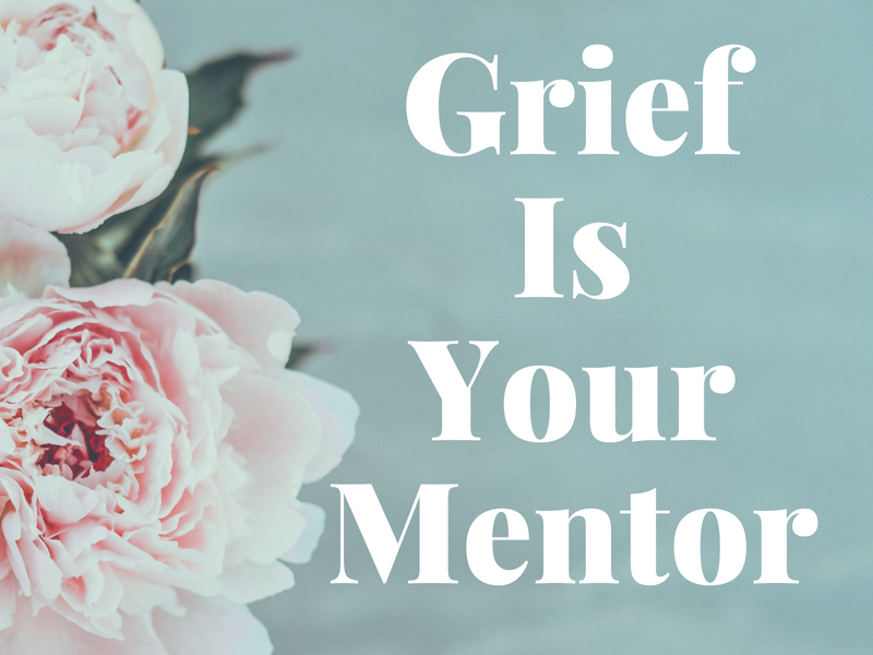 Grief Is Your Mentor