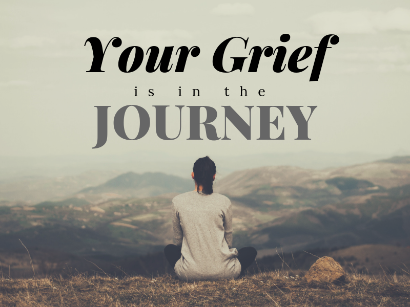 Your Grief is in the Journey